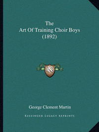 The Art of Training Choir Boys (1892) by George Clement Martin image