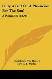 Only A Girl Or A Physician For The Soul: A Romance (1870) by Wilhelmine Von Hillern image