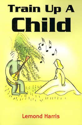 Train Up a Child by Lemond Harris