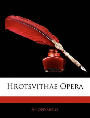 Hrotsvithae Opera by * Anonymous