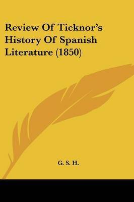 Review Of Ticknor's History Of Spanish Literature (1850) by G S H