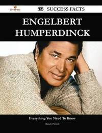 Engelbert Humperdinck 93 Success Facts - Everything You Need to Know about Engelbert Humperdinck by Randy Parrish