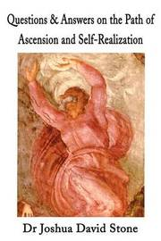 Questions & Answers on the Path of Ascension and Self-Realization by Joshua David Stone