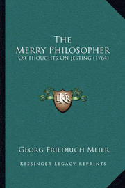 The Merry Philosopher: Or Thoughts on Jesting (1764) by Georg Friedrich Meier