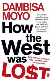 How The West Was Lost by Dambisa Moyo