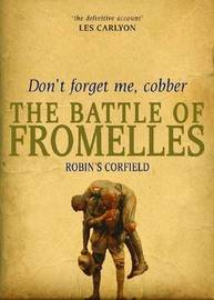 Don't Forget Me, Cobber: The Battle of Fromelles by Robin S. Corfield image