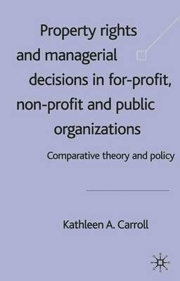 Property Rights and Managerial Decisions in For-profit, Non-profit and Public Organizations by Kathleen Carroll image
