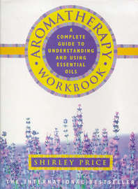 Aromatherapy Workbook: Understanding Essential Oils from Plant to Bottle by Shirley Price image