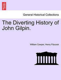 The Diverting History of John Gilpin. by William Cowper