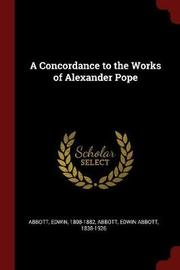 A Concordance to the Works of Alexander Pope by Edwin Abbott