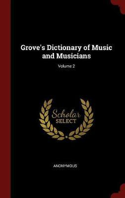 Grove's Dictionary of Music and Musicians; Volume 2 by * Anonymous image
