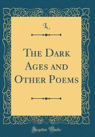 The Dark Ages and Other Poems (Classic Reprint) by L. L. image