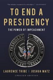 To End a Presidency by Laurence Tribe