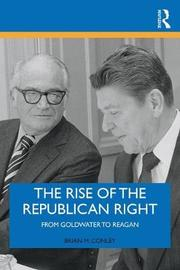 The Rise of the Republican Right by Brian M. Conley