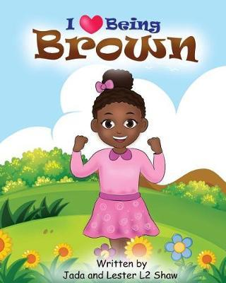 I Love Being Brown by Jada Shaw