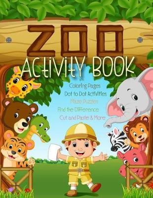 Zoo Activity Book with Coloring Pages, Dot to Dot Activities, Maze Puzzles, Find the Difference, Cut and Paste & More by Activity Parade