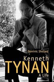 Kenneth Tynan by Dominic Shellard