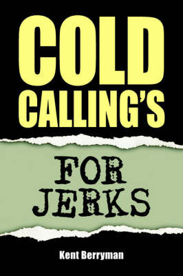 Cold Calling's For Jerks by Kent Berryman