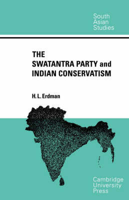 The Swatantra Party and Indian Conservatism by H. L. Erdman