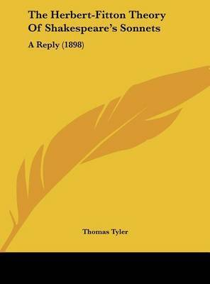 The Herbert-Fitton Theory of Shakespeare's Sonnets: A Reply (1898) by Thomas Tyler