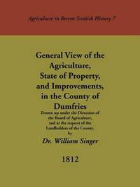 General View of the Agriculture, State of Property, and Improvements, in the County of Dumfries by William Singer image