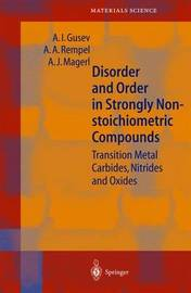 Disorder and Order in Strongly Nonstoichiometric Compounds by Alexander I. Gusev