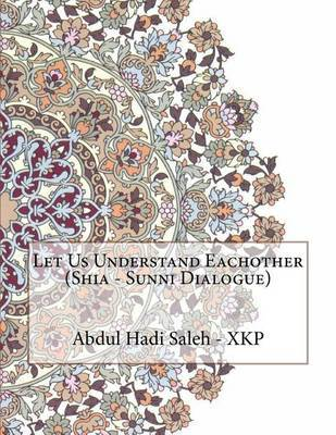 Let Us Understand Eachother (Shia - Sunni Dialogue) by Abdul Hadi Abdul Hameed Saleh - Xkp image