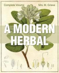 A Modern Herbal by Margaret Grieve