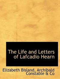 The Life and Letters of Lafcadio Hearn by Elizabeth Bisland