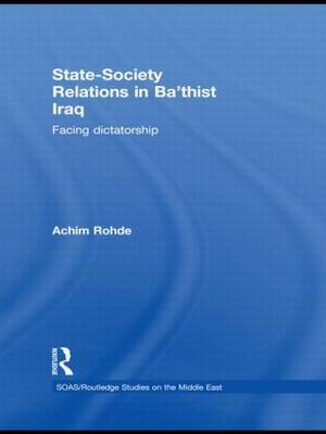State-Society Relations in Ba'thist Iraq by Achim Rohde