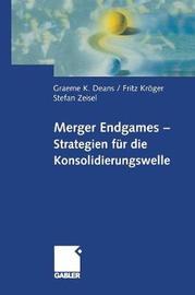 Merger Endgames, Strategien Fur Die Konsolidierungswelle by Graeme Deans