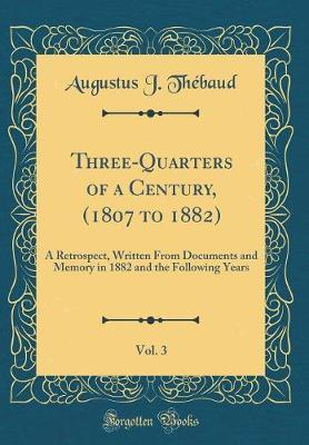 Three-Quarters of a Century, (1807 to 1882), Vol. 3 by Augustus J. Thebaud