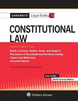 Casenote Legal Briefs for Constitutional Law Keyed to Brest, Levinson, Balkin, Amar, and Siegel by Casenote Legal Briefs