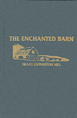 The Enchanted Barn by Grace Livingston Hill image