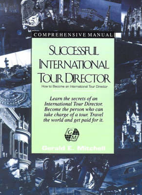 Successful International Tour Director: How to Become an International Tour Director by Gerald E. Mitchell image