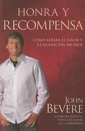 Honra y Recompensa: Como Atraer el Favor y la Bendicion de Dios by John Bevere