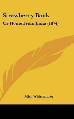 Strawberry Bank: Or Home From India (1874) by Miss Whittemore