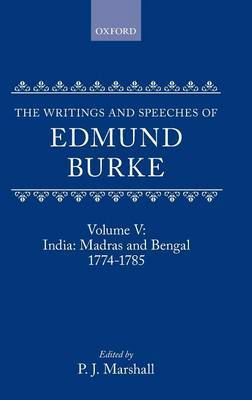 The Writings and Speeches of Edmund Burke: Volume V: India: Madras and Bengal 1774-1785 by Edmund Burke