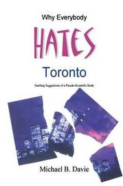 Why Everybody Hates Toronto by Michael B Davie