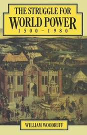 The Struggle for World Power 1500-1980 by William Woodruff