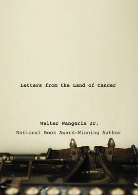 Letters from the Land of Cancer by Walter Wangerin Jr.