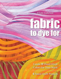 Fabric To Dye For by Laurel Anderson