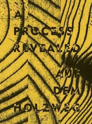 Process Revealed/Auf Dem Holzweg by Henrietta Thompson image