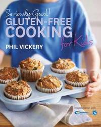 Seriously Good! Gluten-Free Cooking for Kids by Phil Vickery