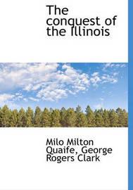 The Conquest of the Illinois by Milo Milton Quaife