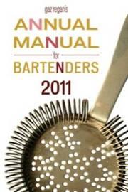 Gaz Regan's ANNUAL MANUAL for BARTENDERS, 2011 by Gary Regan