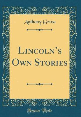 Lincoln's Own Stories (Classic Reprint) by Anthony Gross
