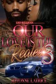 Our Love Is the Realest 3 by Shvonne Latrice