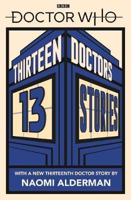 Doctor Who: Thirteen Doctors 13 Stories by Naomi Alderman image