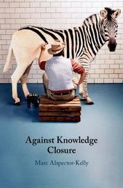 Against Knowledge Closure by Marc Alspector-Kelly